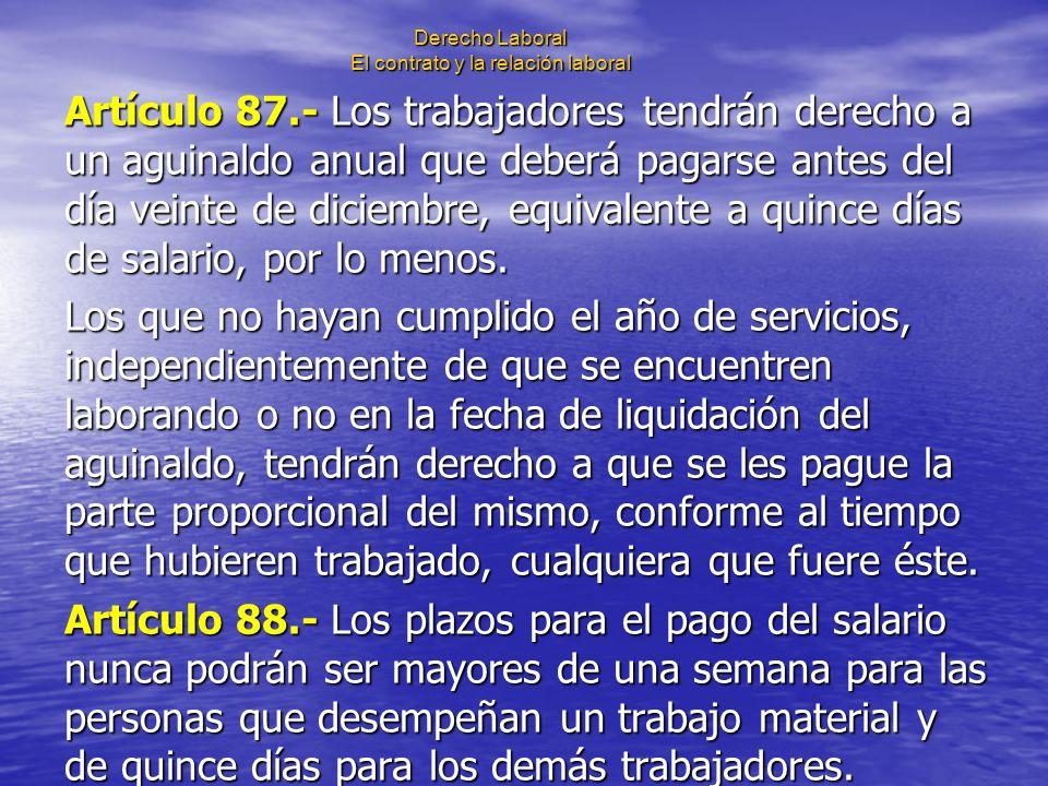 Derecho Laboral El contrato y la relación laboral Artículo 87.- Los trabajadores tendrán derecho a un aguinaldo anual que deberá pagarse antes del día