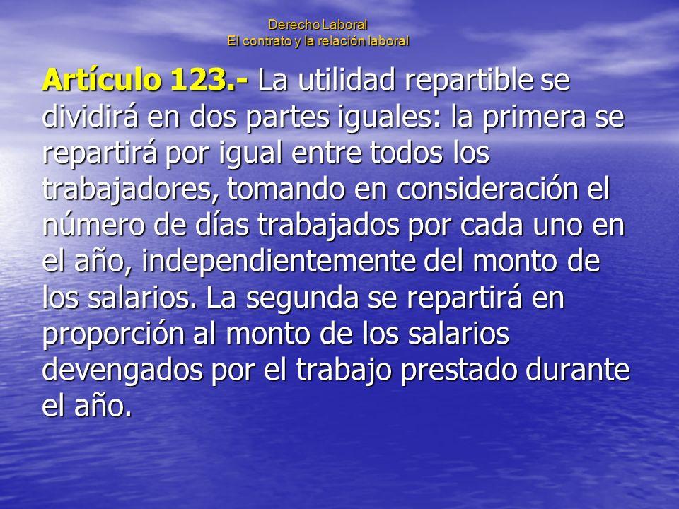 Derecho Laboral El contrato y la relación laboral Artículo 123.- La utilidad repartible se dividirá en dos partes iguales: la primera se repartirá por