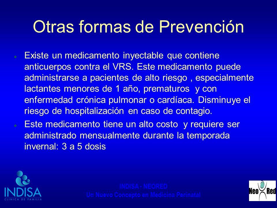 INDISA - NEORED Un Nuevo Concepto en Medicina Perinatal Otras formas de Prevención Existe un medicamento inyectable que contiene anticuerpos contra el