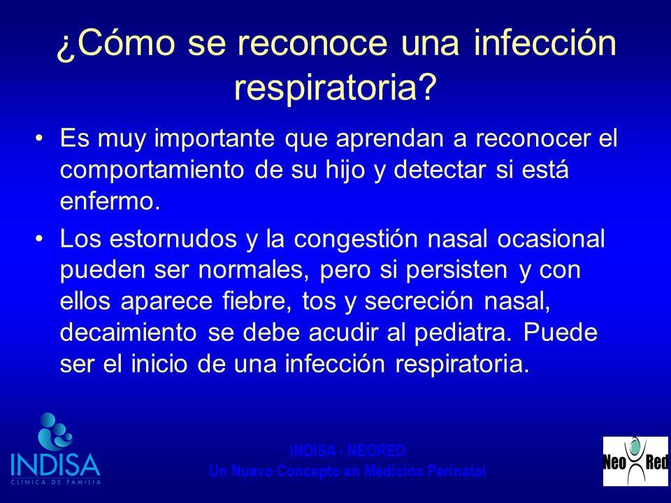 INDISA - NEORED Un Nuevo Concepto en Medicina Perinatal ¿Cómo se reconoce una infección respiratoria? Es muy importante que aprendan a reconocer el co