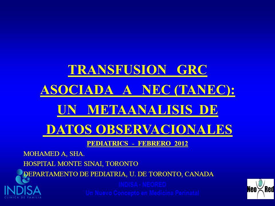 INDISA - NEORED Un Nuevo Concepto en Medicina Perinatal TRANSFUSION GRC ASOCIADA A NEC (TANEC): UN METAANALISIS DE DATOS OBSERVACIONALES PEDIATRICS -