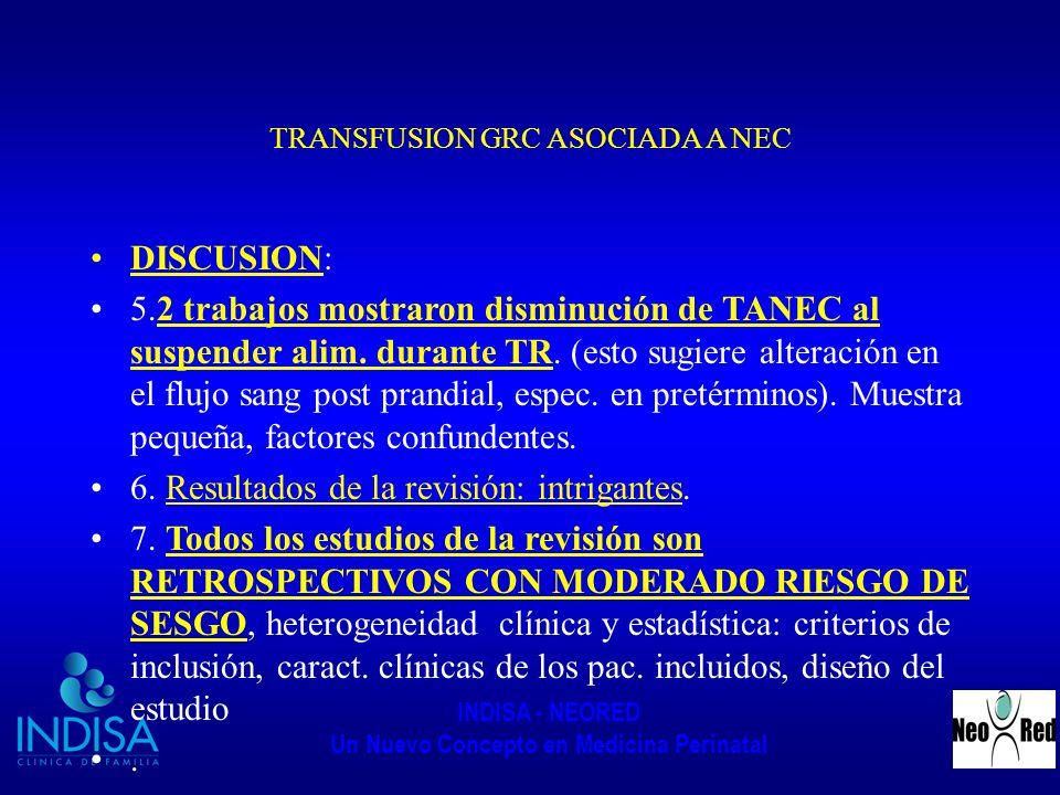 INDISA - NEORED Un Nuevo Concepto en Medicina Perinatal TRANSFUSION GRC ASOCIADA A NEC DISCUSION: 5.2 trabajos mostraron disminución de TANEC al suspe