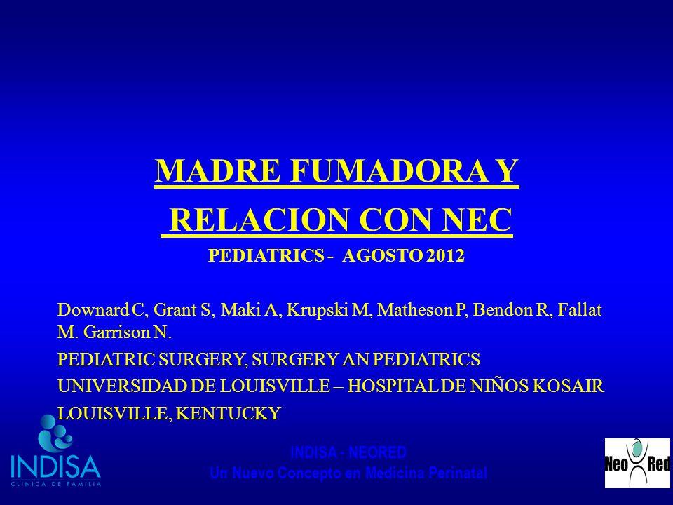 INDISA - NEORED Un Nuevo Concepto en Medicina Perinatal MADRE FUMADORA Y RELACION CON NEC PEDIATRICS - AGOSTO 2012 Downard C, Grant S, Maki A, Krupski