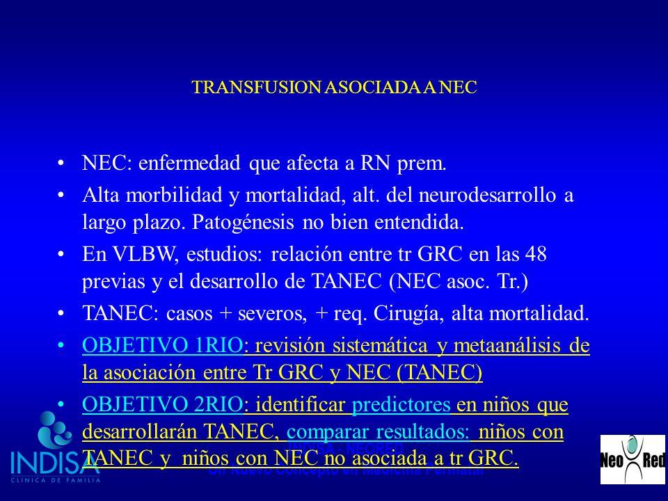 INDISA - NEORED Un Nuevo Concepto en Medicina Perinatal TRANSFUSION ASOCIADA A NEC NEC: enfermedad que afecta a RN prem. Alta morbilidad y mortalidad,