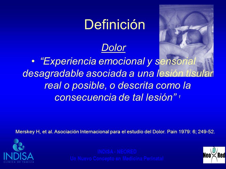INDISA - NEORED Un Nuevo Concepto en Medicina Perinatal Definición Dolor Experiencia emocional y sensorial desagradable asociada a una lesión tisular