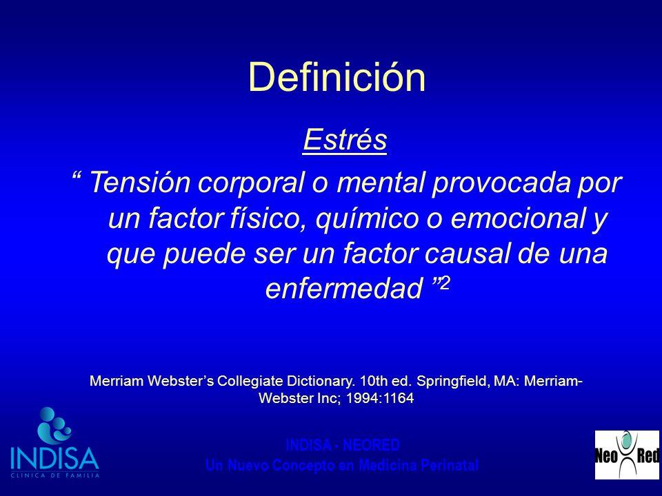 INDISA - NEORED Un Nuevo Concepto en Medicina Perinatal Definición Estrés Tensión corporal o mental provocada por un factor físico, químico o emociona