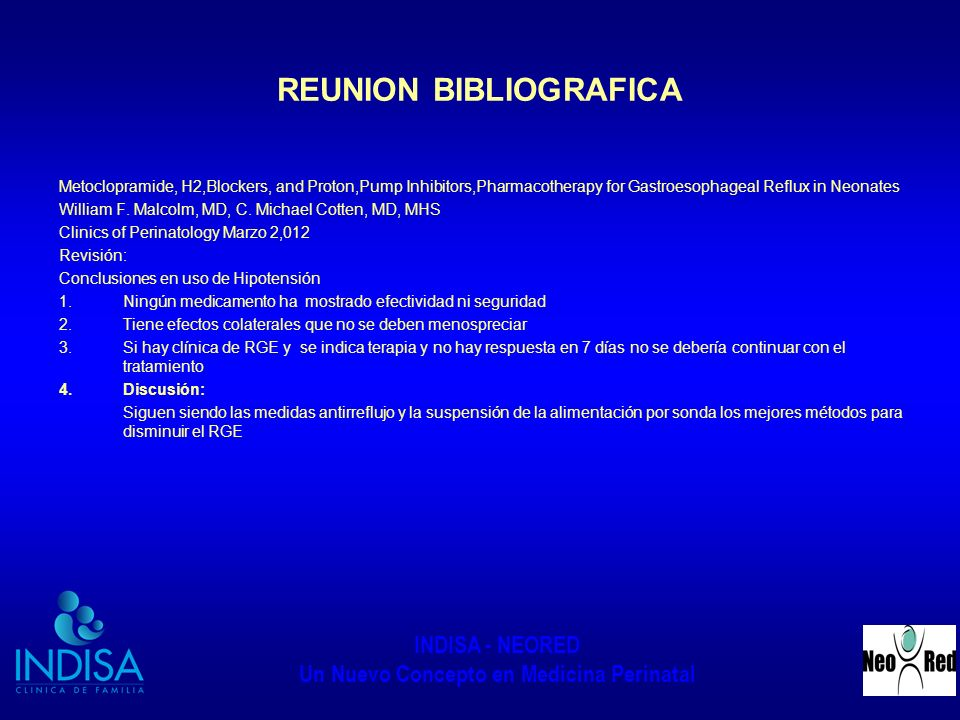 INDISA - NEORED Un Nuevo Concepto en Medicina Perinatal REUNION BIBLIOGRAFICA Metoclopramide, H2,Blockers, and Proton,Pump Inhibitors,Pharmacotherapy for Gastroesophageal Reflux in Neonates William F.