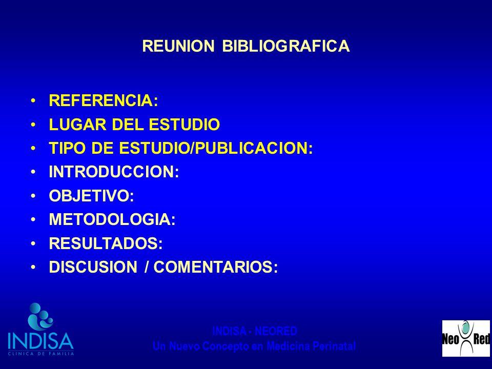 INDISA - NEORED Un Nuevo Concepto en Medicina Perinatal REUNION BIBLIOGRAFICA REFERENCIA: LUGAR DEL ESTUDIO TIPO DE ESTUDIO/PUBLICACION: INTRODUCCION: