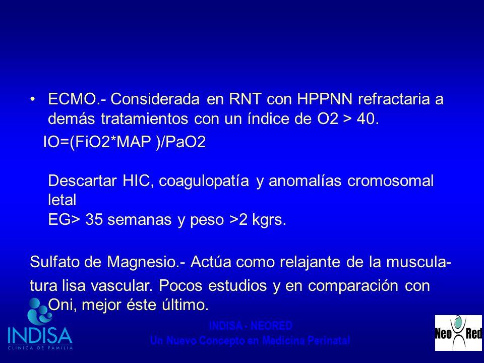 INDISA - NEORED Un Nuevo Concepto en Medicina Perinatal ECMO.- Considerada en RNT con HPPNN refractaria a demás tratamientos con un índice de O2 > 40.