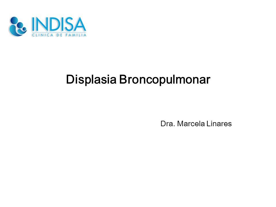 Displasia Broncopulmonar Dra. Marcela Linares