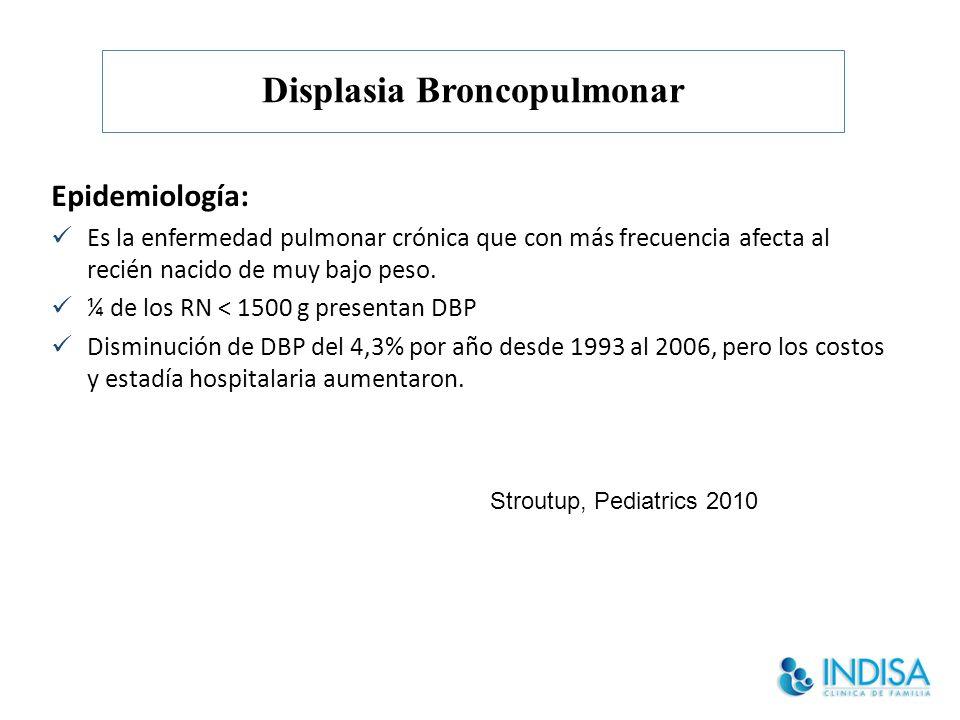 Displasia Broncopulmonar Epidemiología: Es la enfermedad pulmonar crónica que con más frecuencia afecta al recién nacido de muy bajo peso.