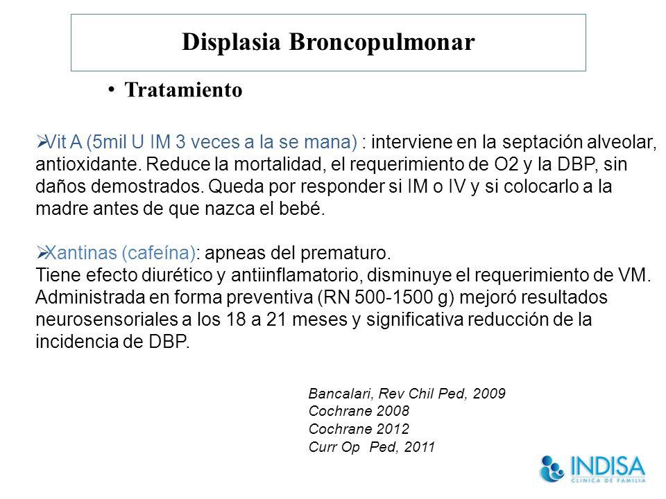 Displasia Broncopulmonar Tratamiento Vit A (5mil U IM 3 veces a la se mana) : interviene en la septación alveolar, antioxidante.