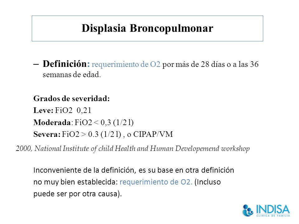 Displasia Broncopulmonar Pediatrics 2010 1300 RN de 23 a 27 sem a los 14 días de vida (reg nac US 2002-2004) Si bien el mayor predictor de DBP es la EG y VM al día 7 Laughon, Pediatrics 2009