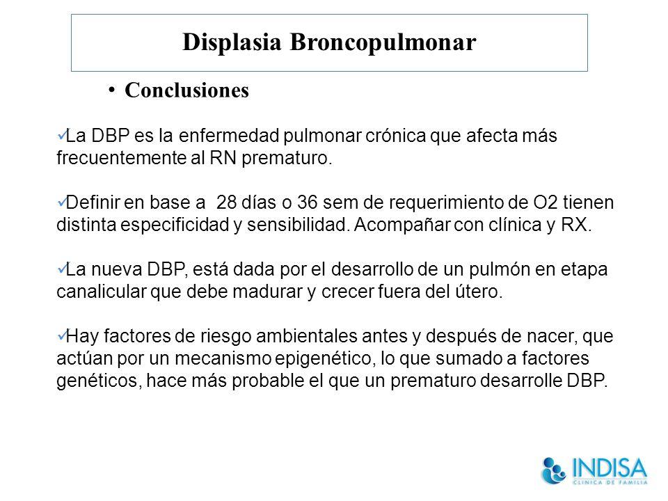 Displasia Broncopulmonar Conclusiones La DBP es la enfermedad pulmonar crónica que afecta más frecuentemente al RN prematuro.