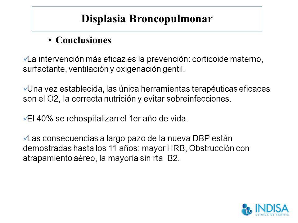 Displasia Broncopulmonar Conclusiones La intervención más eficaz es la prevención: corticoide materno, surfactante, ventilación y oxigenación gentil.