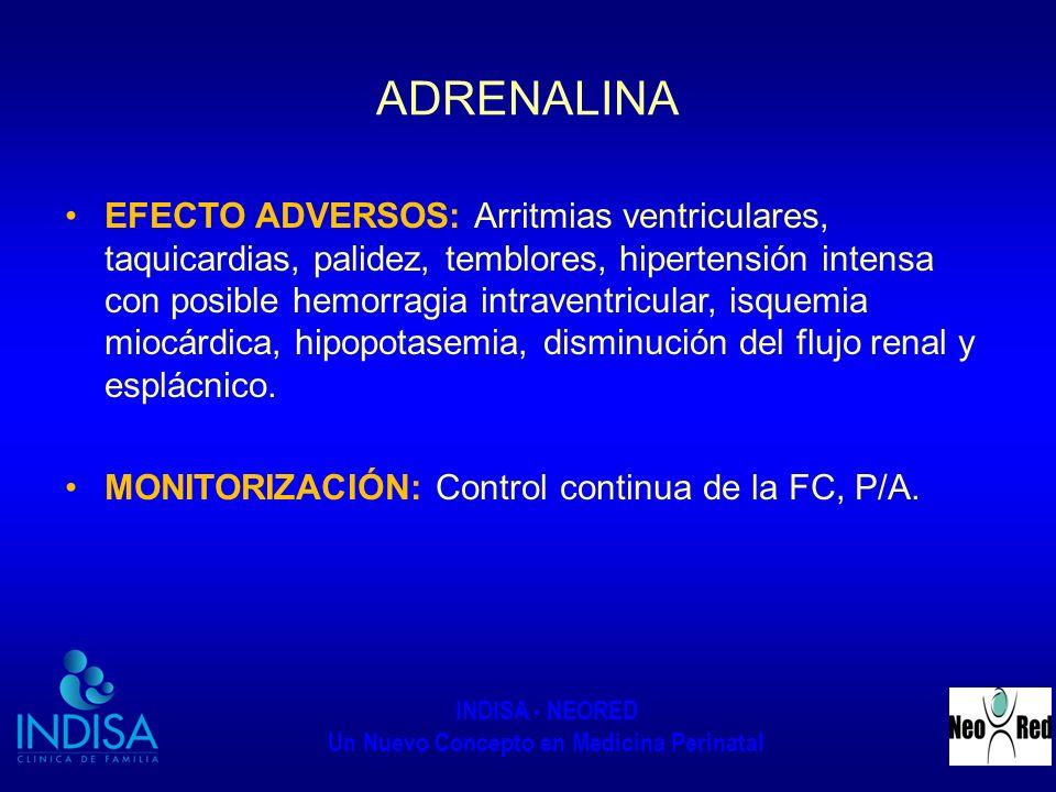 INDISA - NEORED Un Nuevo Concepto en Medicina Perinatal ADRENALINA EFECTO ADVERSOS: Arritmias ventriculares, taquicardias, palidez, temblores, hiperte