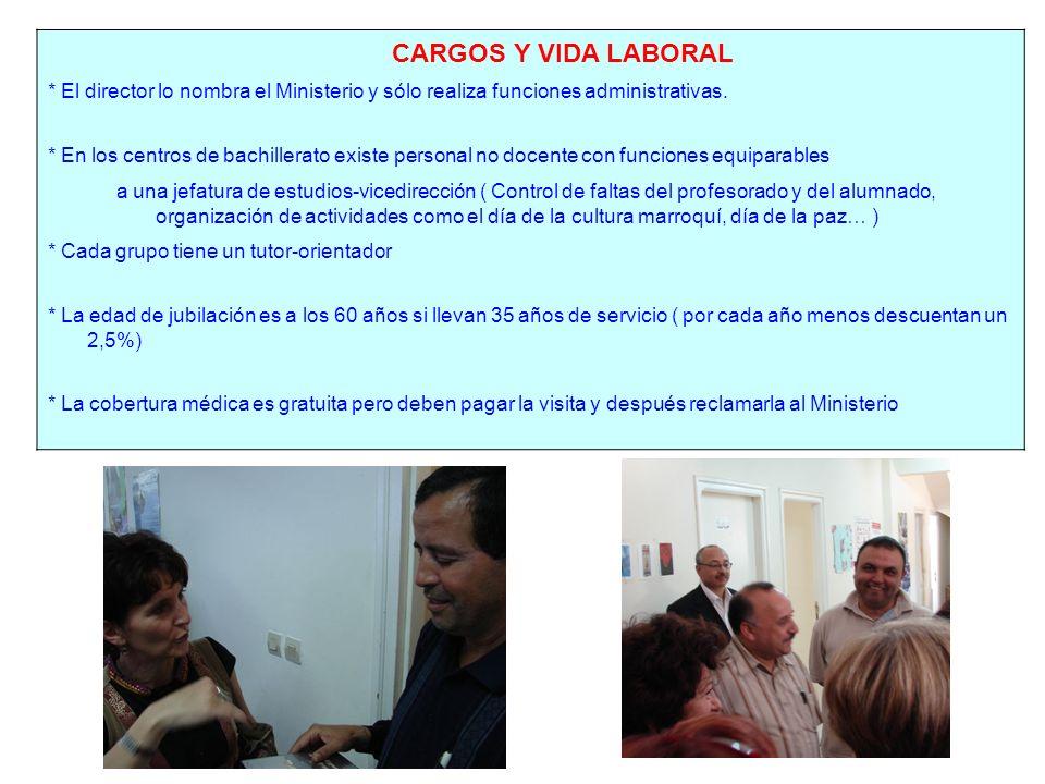 CARGOS Y VIDA LABORAL * El director lo nombra el Ministerio y sólo realiza funciones administrativas. * En los centros de bachillerato existe personal