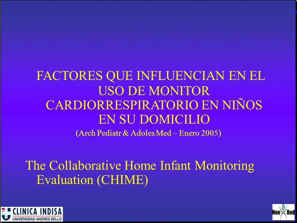 FACTORES QUE INFLUENCIAN EN EL USO DE MONITOR CARDIORRESPIRATORIO EN NIÑOS EN SU DOMICILIO (Arch Pediatr & Adoles Med – Enero 2005) The Collaborative