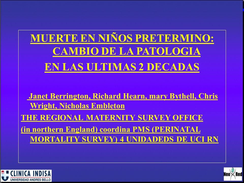 MUERTE EN NIÑOS PRETERMINO: CAMBIO DE LA PATOLOGIA EN LAS ULTIMAS 2 DECADAS Janet Berrington, Richard Hearn, mary Bythell, Chris Wright, Nicholas Embl