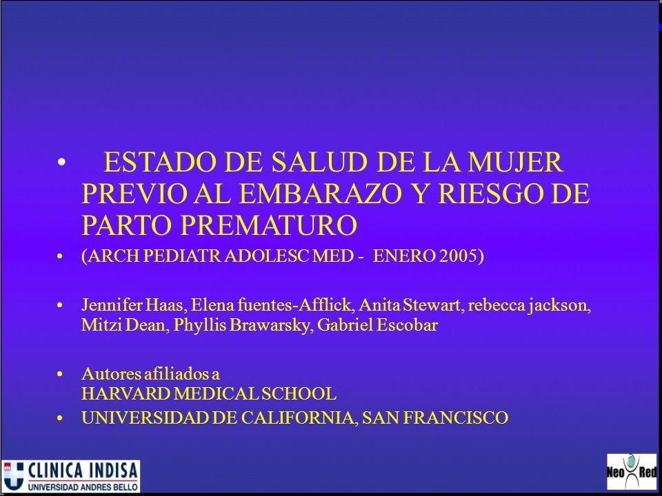 ESTADO DE SALUD DE LA MUJER PREVIO AL EMBARAZO Y RIESGO DE PARTO PREMATURO (ARCH PEDIATR ADOLESC MED - ENERO 2005) Jennifer Haas, Elena fuentes-Afflic
