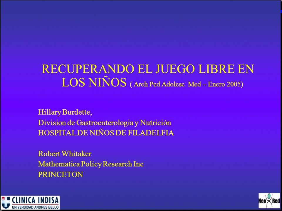 RECUPERANDO EL JUEGO LIBRE EN LOS NIÑOS ( Arch Ped Adolesc Med – Enero 2005) Hillary Burdette, Division de Gastroenterologia y Nutrición HOSPITAL DE N