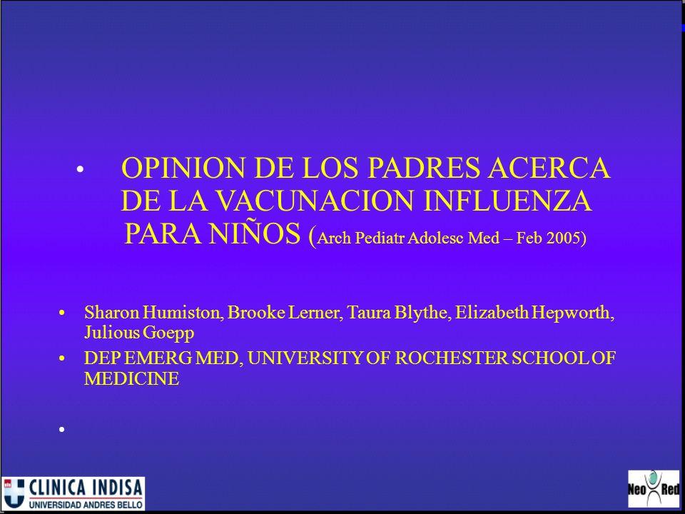OPINION DE LOS PADRES ACERCA DE LA VACUNACION INFLUENZA PARA NIÑOS ( Arch Pediatr Adolesc Med – Feb 2005) Sharon Humiston, Brooke Lerner, Taura Blythe