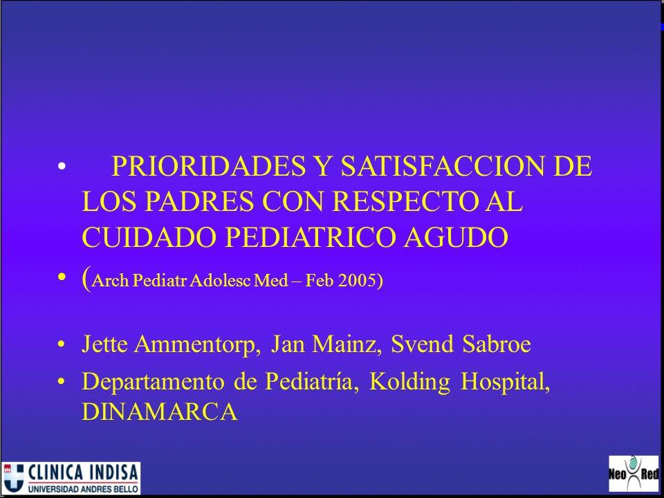 PRIORIDADES Y SATISFACCION DE LOS PADRES CON RESPECTO AL CUIDADO PEDIATRICO AGUDO ( Arch Pediatr Adolesc Med – Feb 2005) Jette Ammentorp, Jan Mainz, S
