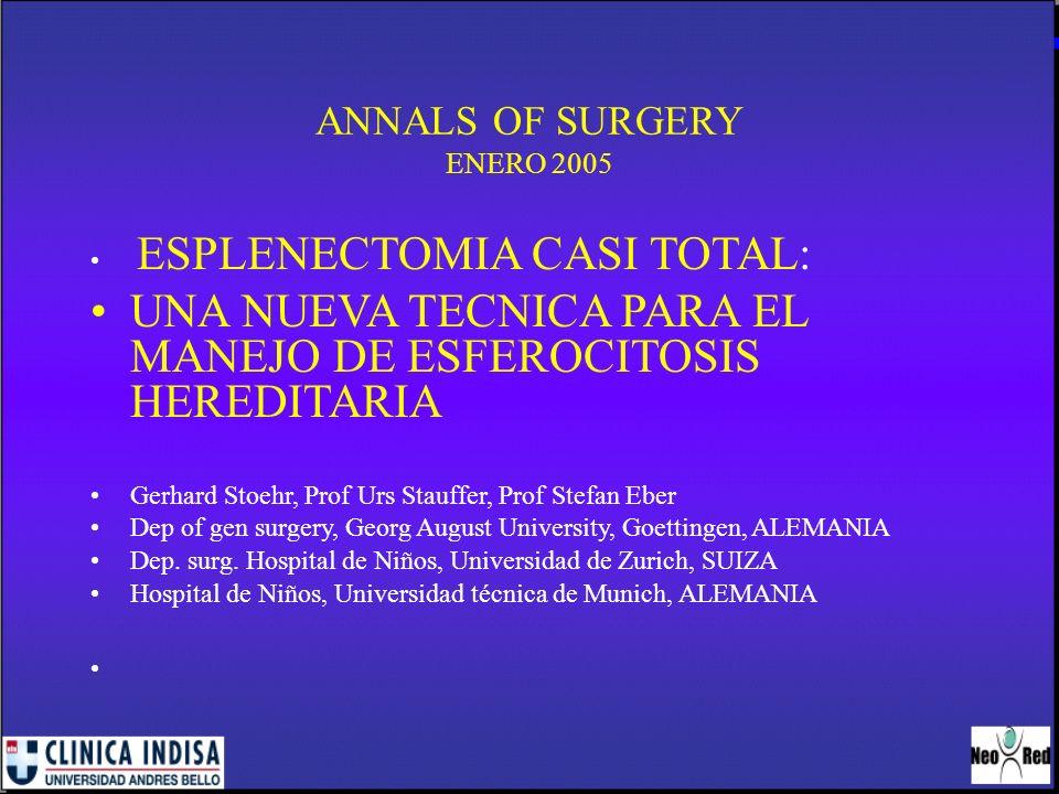 ANNALS OF SURGERY ENERO 2005 ESPLENECTOMIA CASI TOTAL: UNA NUEVA TECNICA PARA EL MANEJO DE ESFEROCITOSIS HEREDITARIA Gerhard Stoehr, Prof Urs Stauffer