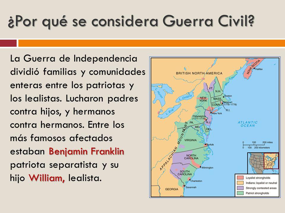 ¿Por qué se considera Guerra Civil? La Guerra de Independencia dividió familias y comunidades enteras entre los patriotas y los lealistas. Lucharon pa