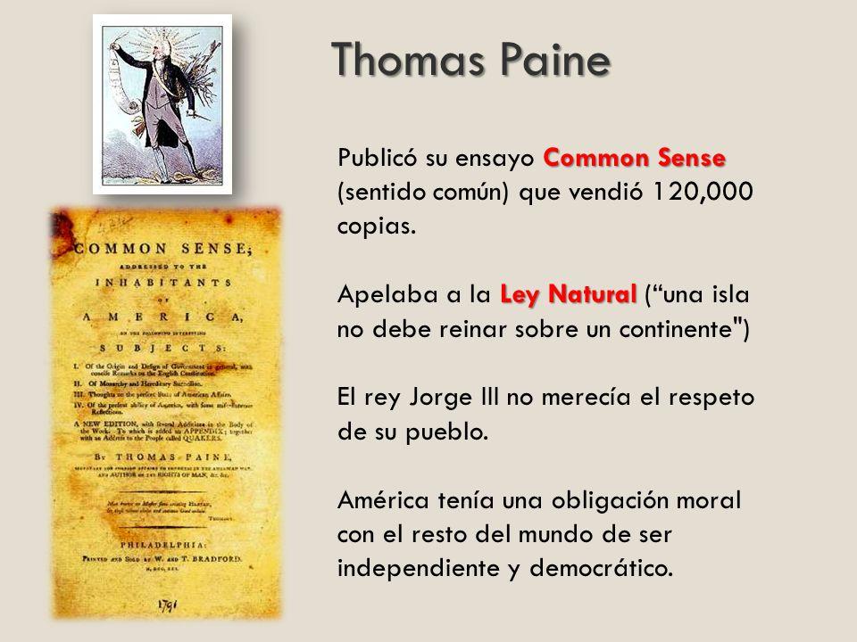 Common Sense Publicó su ensayo Common Sense (sentido común) que vendió 120,000 copias. Ley Natural Apelaba a la Ley Natural (una isla no debe reinar s