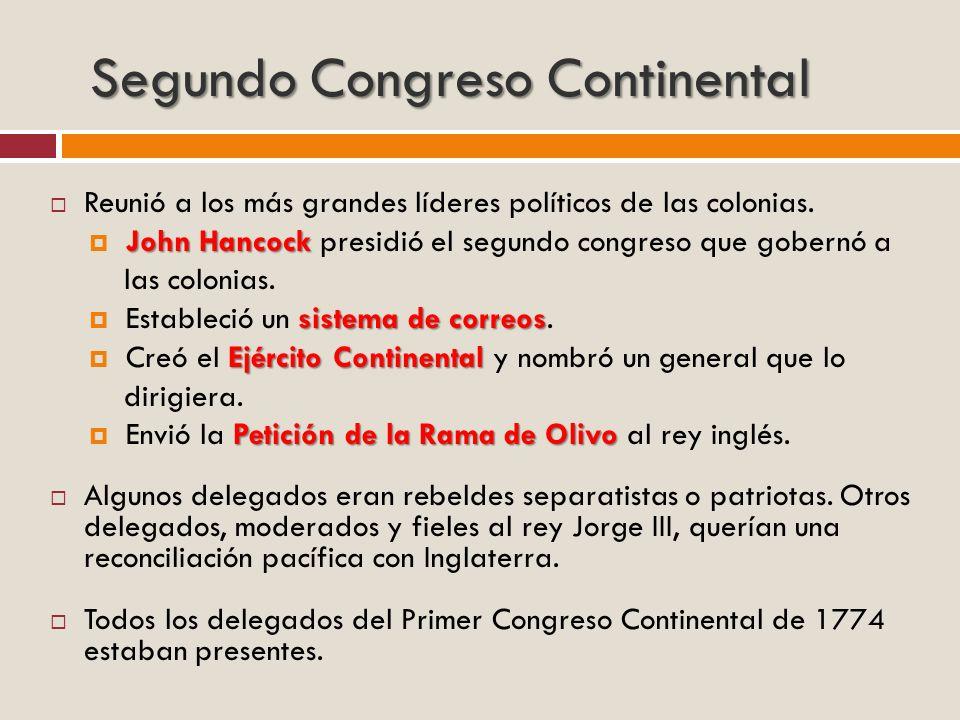 Segundo Congreso Continental Reunió a los más grandes líderes políticos de las colonias. John Hancock John Hancock presidió el segundo congreso que go