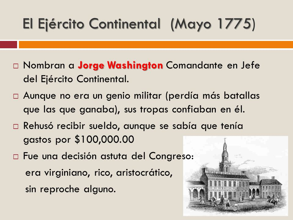 El Ejército Continental (Mayo 1775 El Ejército Continental (Mayo 1775) Jorge Washington Nombran a Jorge Washington Comandante en Jefe del Ejército Con