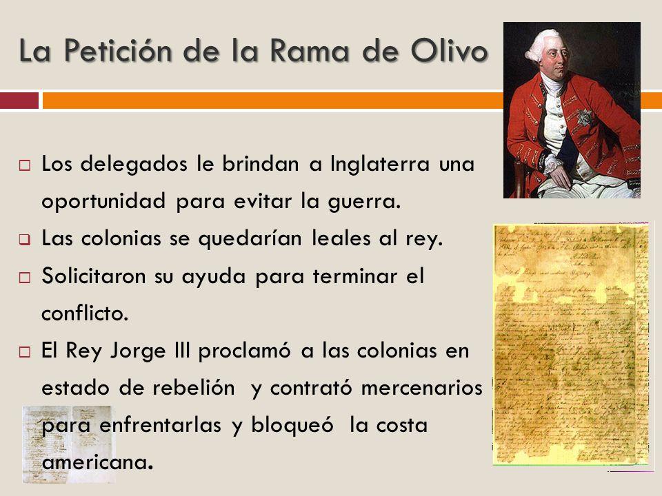 La Petición de la Rama de Olivo Los delegados le brindan a Inglaterra una oportunidad para evitar la guerra. Las colonias se quedarían leales al rey.