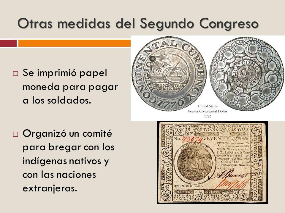 Otras medidas del Segundo Congreso Se imprimió papel moneda para pagar a los soldados. Organizó un comité para bregar con los indígenas nativos y con