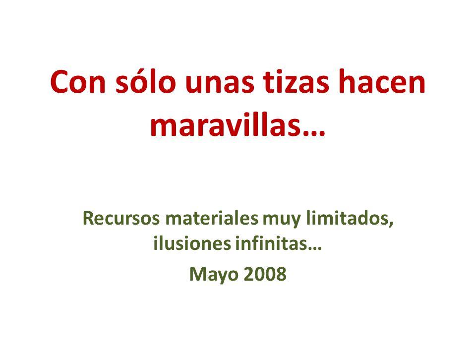 Con sólo unas tizas hacen maravillas… Recursos materiales muy limitados, ilusiones infinitas… Mayo 2008