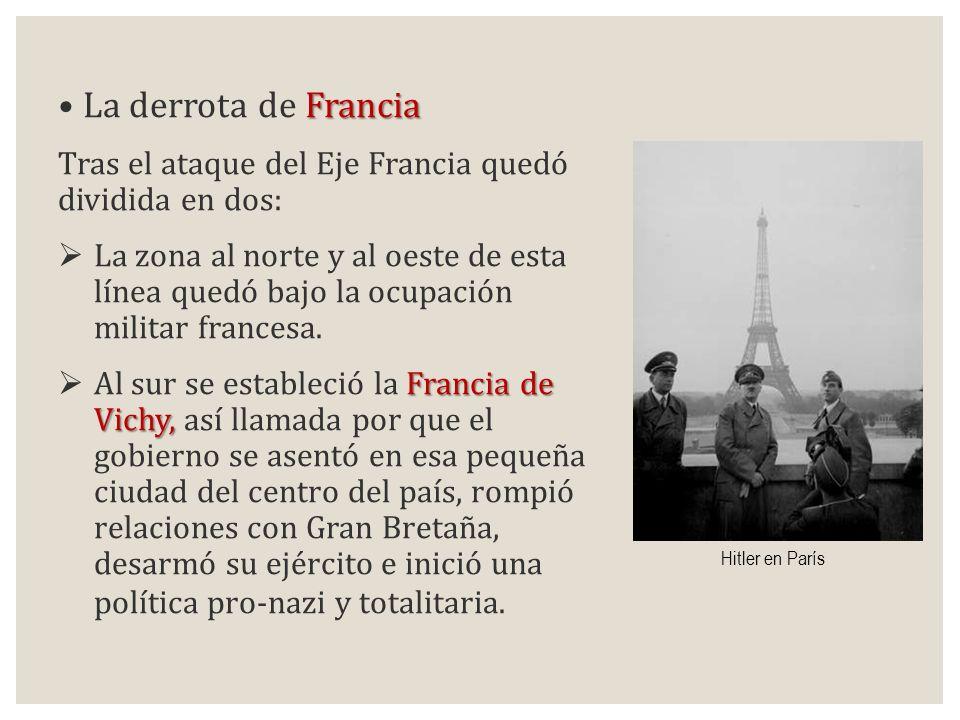 Francia La derrota de Francia Tras el ataque del Eje Francia quedó dividida en dos: La zona al norte y al oeste de esta línea quedó bajo la ocupación