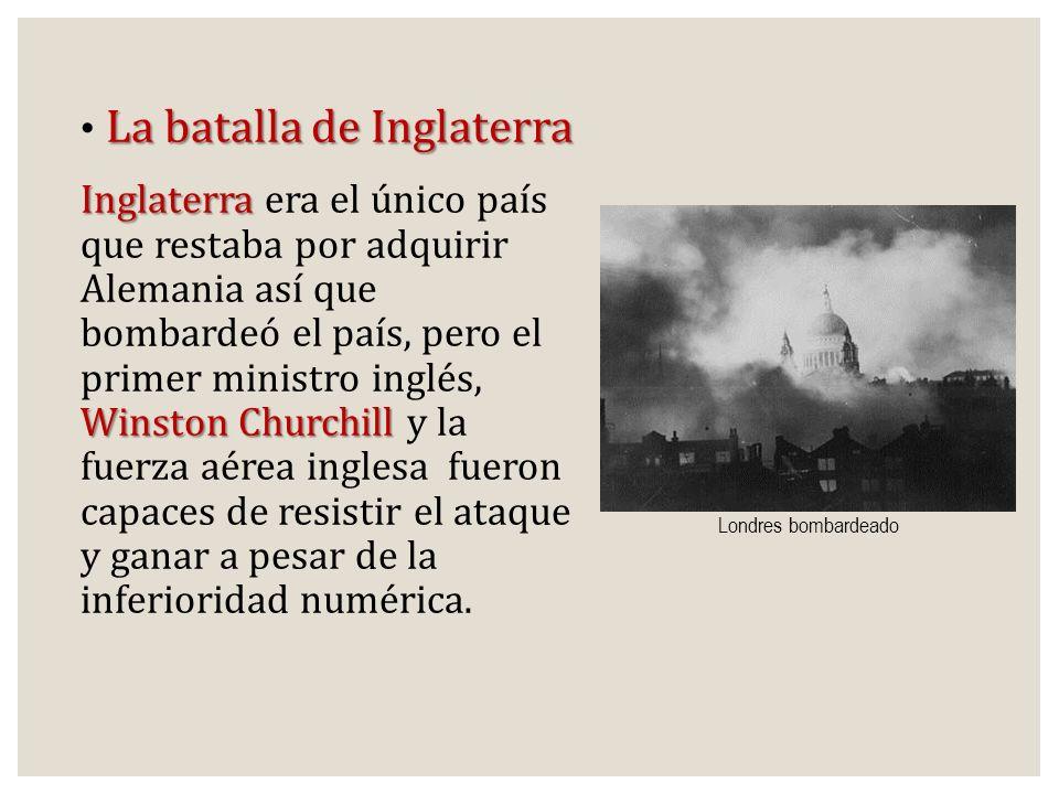 La batalla de Inglaterra Inglaterra Winston Churchill Inglaterra era el único país que restaba por adquirir Alemania así que bombardeó el país, pero e