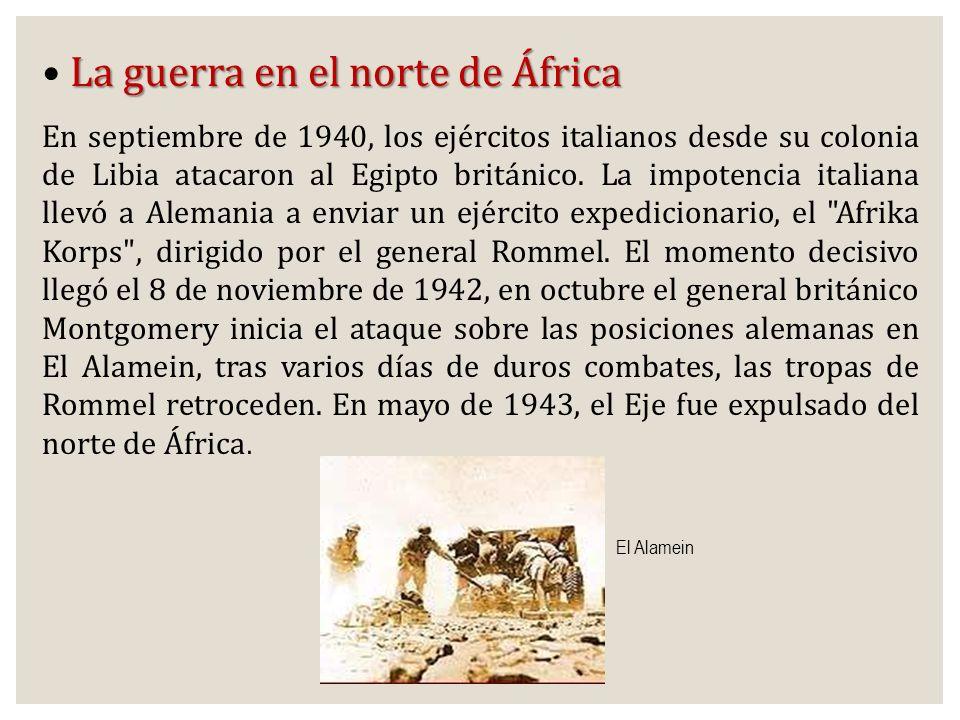 La guerra en el norte de África En septiembre de 1940, los ejércitos italianos desde su colonia de Libia atacaron al Egipto británico. La impotencia i