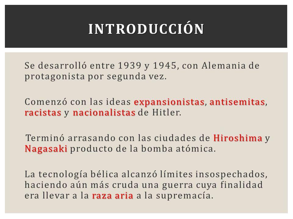 Se desarrolló entre 1939 y 1945, con Alemania de protagonista por segunda vez. expansionistasantisemitas racistasnacionalistas Comenzó con las ideas e