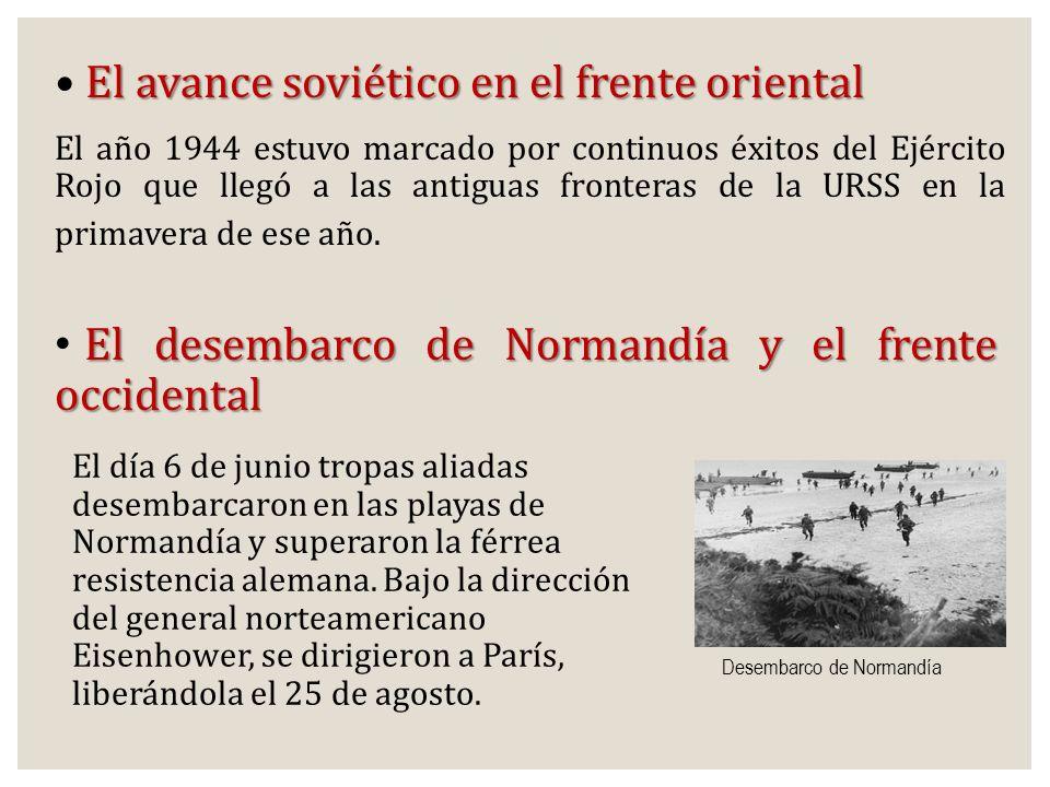 Desembarco de Normandía El avance soviético en el frente oriental El año 1944 estuvo marcado por continuos éxitos del Ejército Rojo que llegó a las an