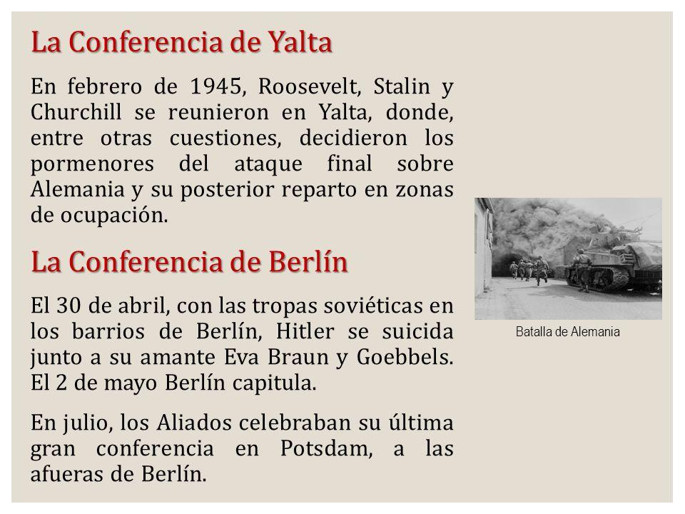 La Conferencia de Yalta En febrero de 1945, Roosevelt, Stalin y Churchill se reunieron en Yalta, donde, entre otras cuestiones, decidieron los pormeno