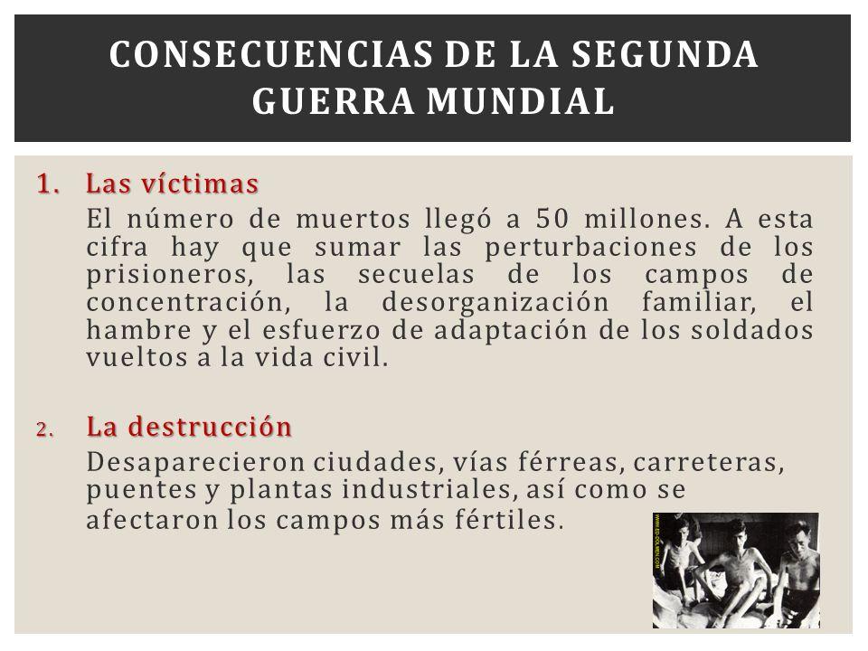 1. Las víctimas El número de muertos llegó a 50 millones. A esta cifra hay que sumar las perturbaciones de los prisioneros, las secuelas de los campos