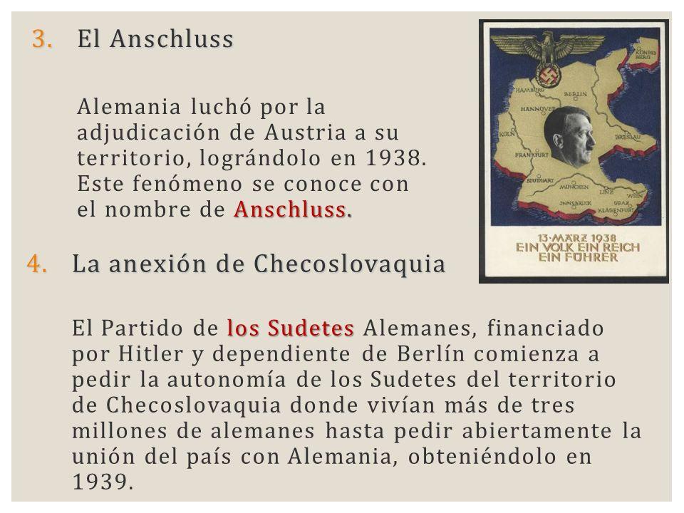 3.El Anschluss Anschluss. Alemania luchó por la adjudicación de Austria a su territorio, lográndolo en 1938. Este fenómeno se conoce con el nombre de