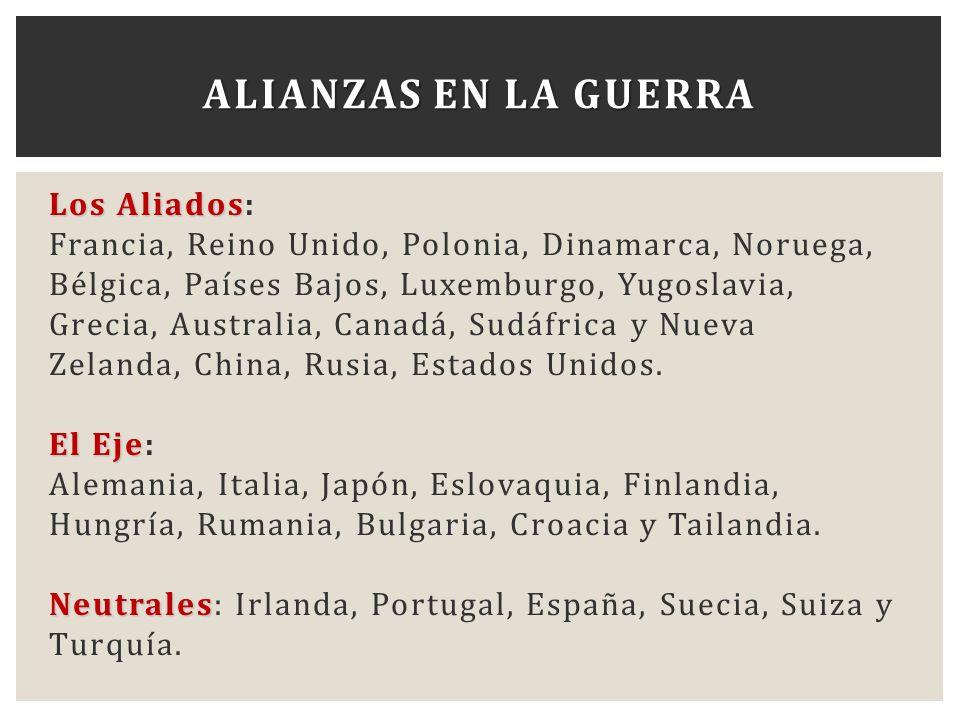 Los Aliados Los Aliados: Francia, Reino Unido, Polonia, Dinamarca, Noruega, Bélgica, Países Bajos, Luxemburgo, Yugoslavia, Grecia, Australia, Canadá,