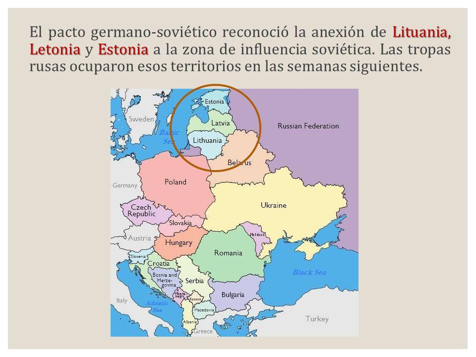 Lituania, LetoniaEstonia El pacto germano-soviético reconoció la anexión de Lituania, Letonia y Estonia a la zona de influencia soviética. Las tropas
