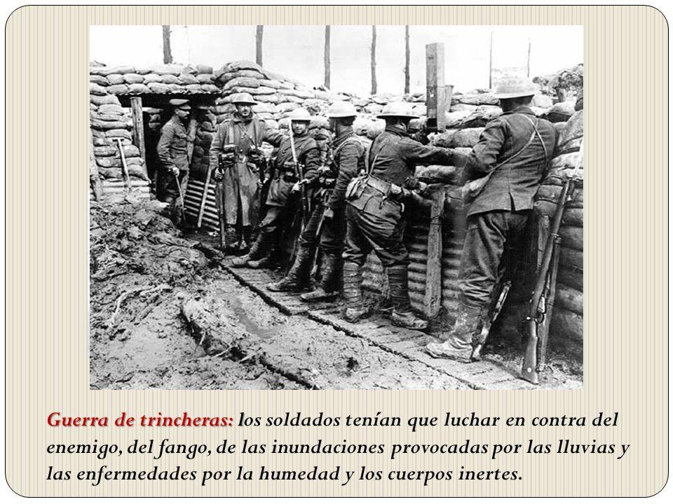 Guerra de trincheras: l Guerra de trincheras: los soldados tenían que luchar en contra del enemigo, del fango, de las inundaciones provocadas por las