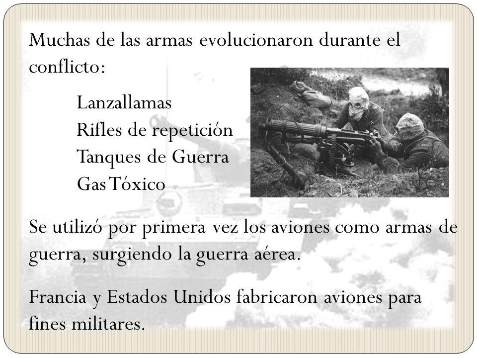 Muchas de las armas evolucionaron durante el conflicto: Lanzallamas Rifles de repetición Tanques de Guerra Gas Tóxico Se utilizó por primera vez los a
