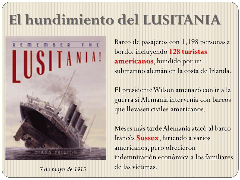 El hundimiento del LUSITANIA 7 de mayo de 1915 128 turistas americanos Barco de pasajeros con 1,198 personas a bordo, incluyendo 128 turistas american