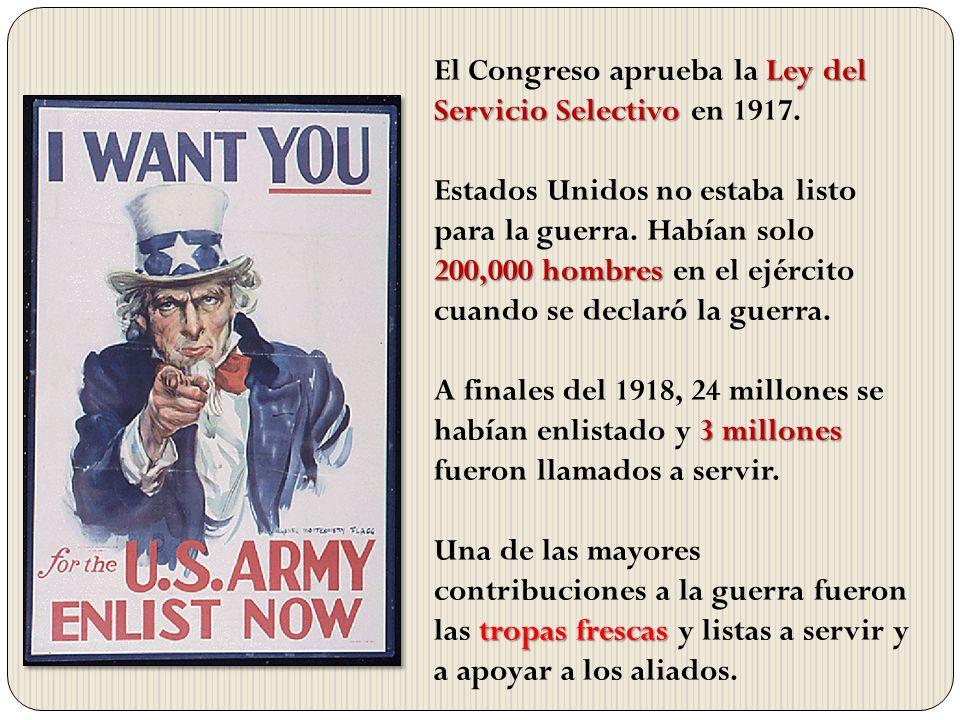 Ley del Servicio Selectivo El Congreso aprueba la Ley del Servicio Selectivo en 1917. 200,000 hombres Estados Unidos no estaba listo para la guerra. H