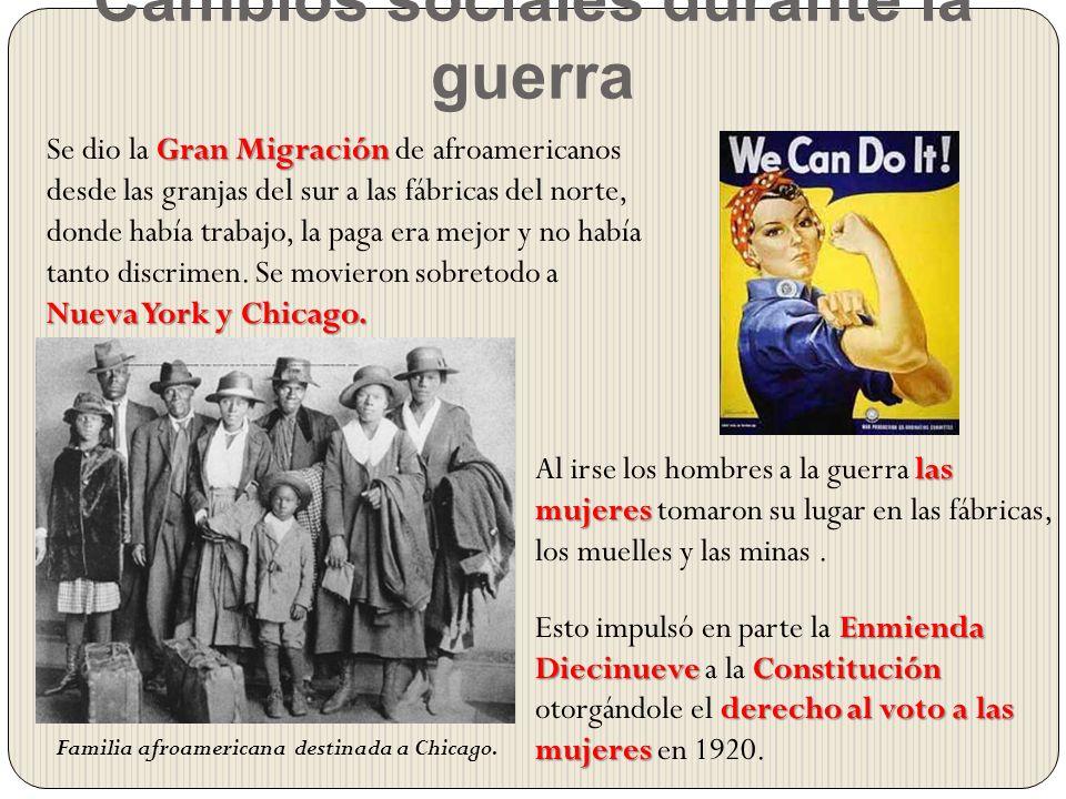 Cambios sociales durante la guerra Familia afroamericana destinada a Chicago. Gran Migración Nueva York y Chicago. Se dio la Gran Migración de afroame